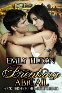 Breaking Abigail: Book 3 of the Institute Series by Emily Tilton