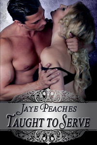 Taught to Serve by Jaye Peaches