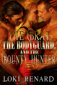 The Brat, The Bodyguard, and the Bountyhunter by Loki Renard