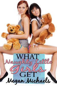 What Naughty Little Girls Get by Megan Michaels