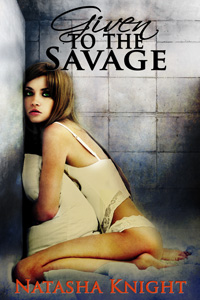 Given to the Savage by Natasha Knight