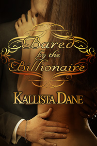 Bared by the Billionaire by Kallista Dane