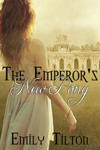 The Emperor's New Pony by Emily Tilton