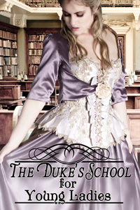 The Duke's School For Young Ladies by Emily Tilton