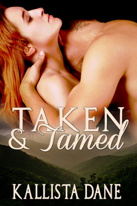 Taken and Tamed by Kallista Dane
