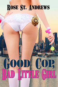 Good Cop, Bad Little Girl by Rose St. Andrews