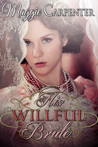 His Willful Bride by Maggie Carpenter