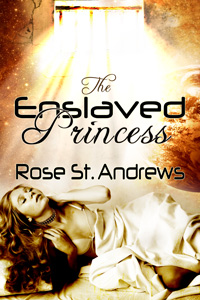 The Enslaved Princess by Rose St. Andrews